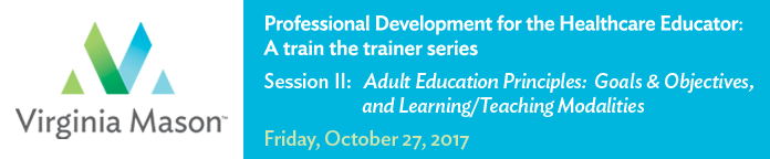 Professional Development for the Healthcare Educator: II. Adult Education Principles: Goals & Objectives, and Learning/ Teaching Modalities Banner